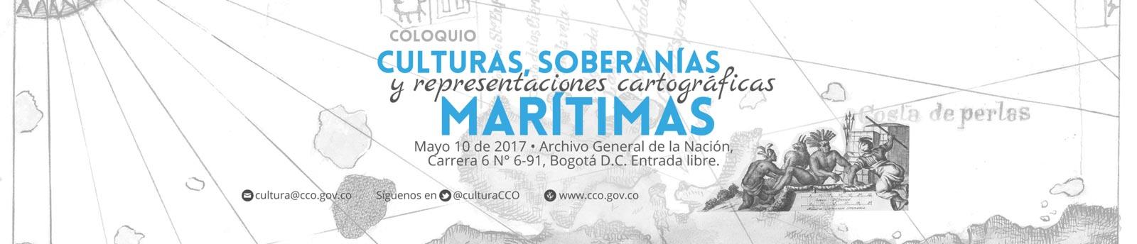Coloquio 2017: Culturas, Soberanías y representaciones cartográficas Marítimas